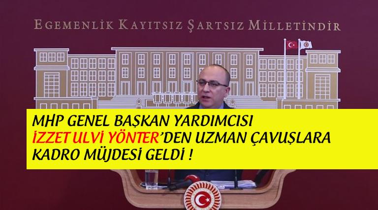 İzzet Ulvi Yönter'den Uzman Çavuşlara Kadro Müjdesi !