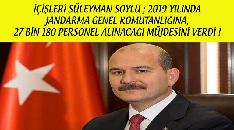 Bakan Soylu Alım Müjdesini Verdi ! Jandarma'ya 27 Bin 180 Personel Alınacak !
