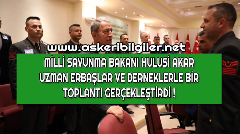 Milli Savunma Bakanı Uzman Erbaşlarla Bir Araya Geldi !