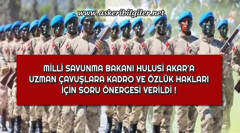 Uzman Çavuşlara Kadro İçin Milli Savunma Bakanına Soru Önergesi Sunuldu !