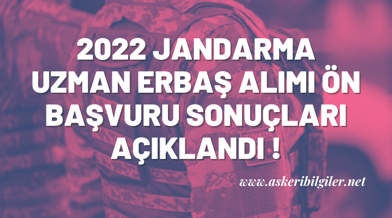 2022 Yılı Jandarma Uzman Erbaş Alımı Ön Başvuru Sonuçları Açıklanmıştır !